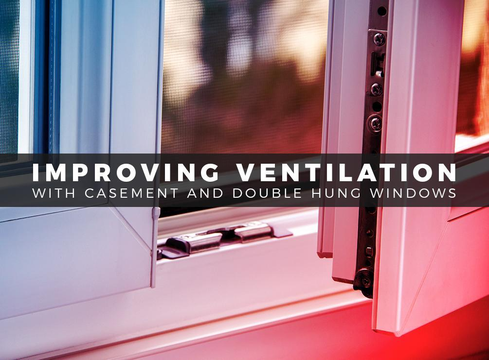 Improving Ventilation With Casement and Double Hung Windows